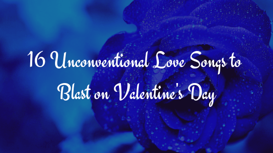 16 Unconventional Love Songs Blog Post Cover 1